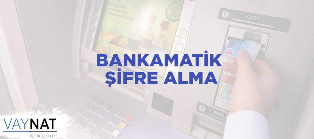 Bankamatik Kart Şifresi Alma