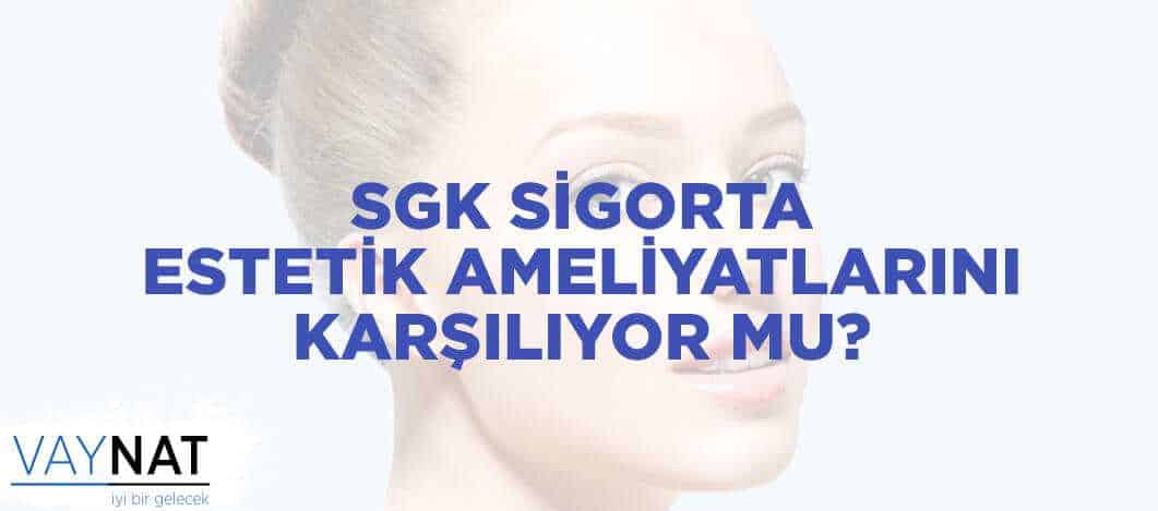 SGK Sigorta Estetik Ameliyatlarını Karşılıyor Mu?
