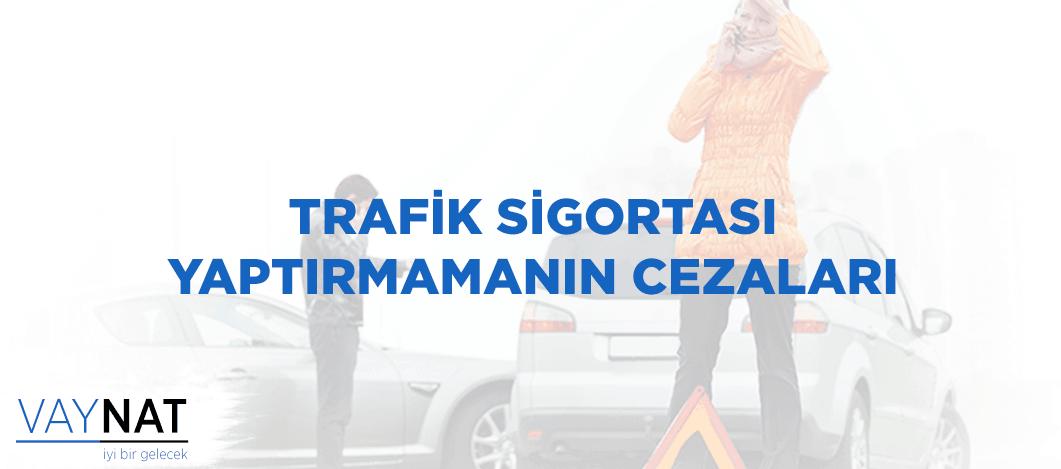 Trafik Sigortası Yaptırmamanın Cezaları