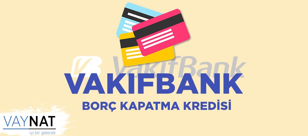 Vakıfbank Borç Kapatma Kredisi