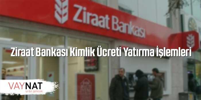 Ziraat Bankası Kimlik Ücreti Nasıl Yatırılır?