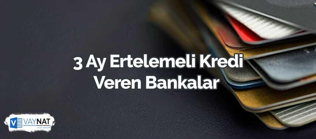 3 Ay Ertelemeli Kredi Veren Bankalar 2019