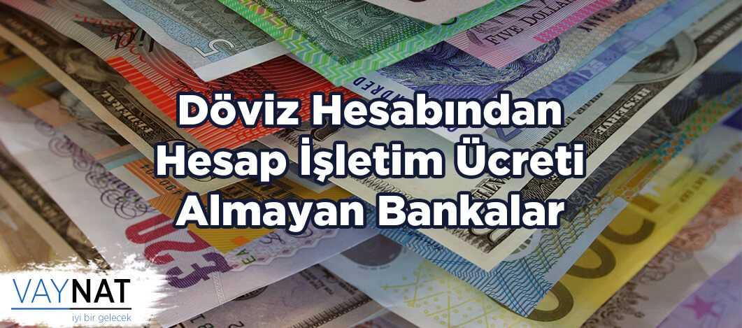Döviz Hesabından Hesap İşletim Ücreti Almayan Bankalar