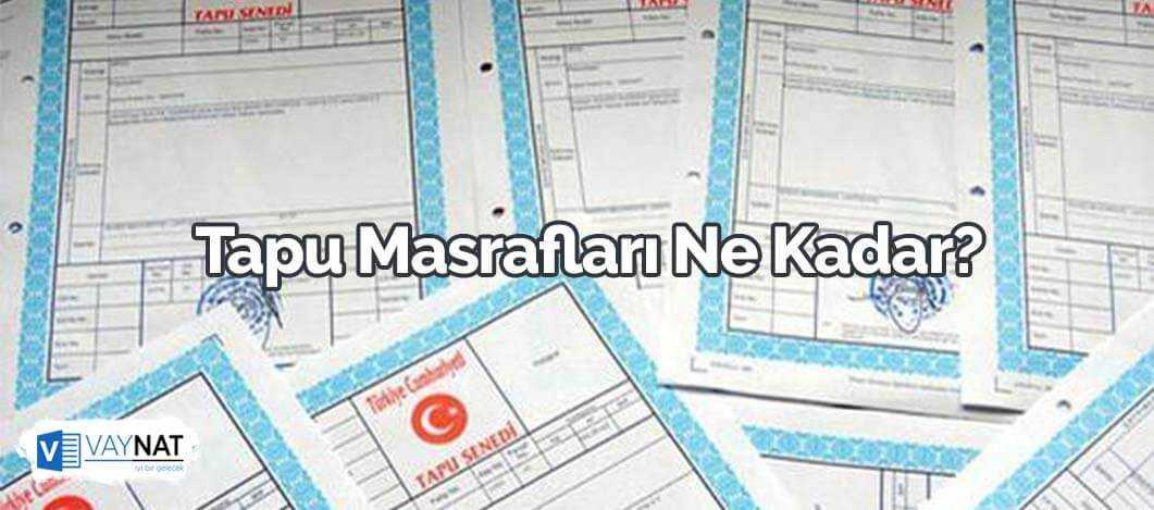 2019 Tapu Masrafları Ne Kadar?