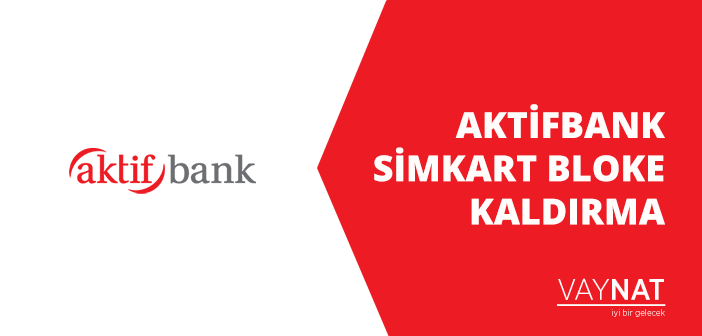 Photo of AktifBank Simkart Bloke Kaldırma
