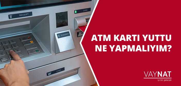 ATM Kartı Yuttu, Ne Yapmalıyım?