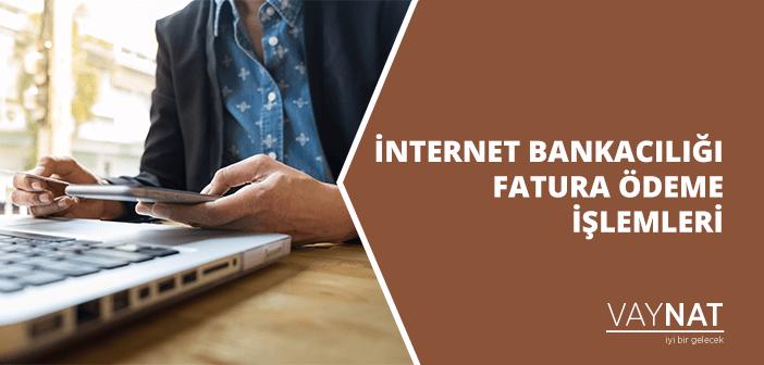 İnternet Bankacılığı Fatura Ödeme İşlemleri