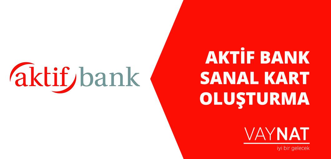 Aktif Bank Sanal Kart Oluşturma
