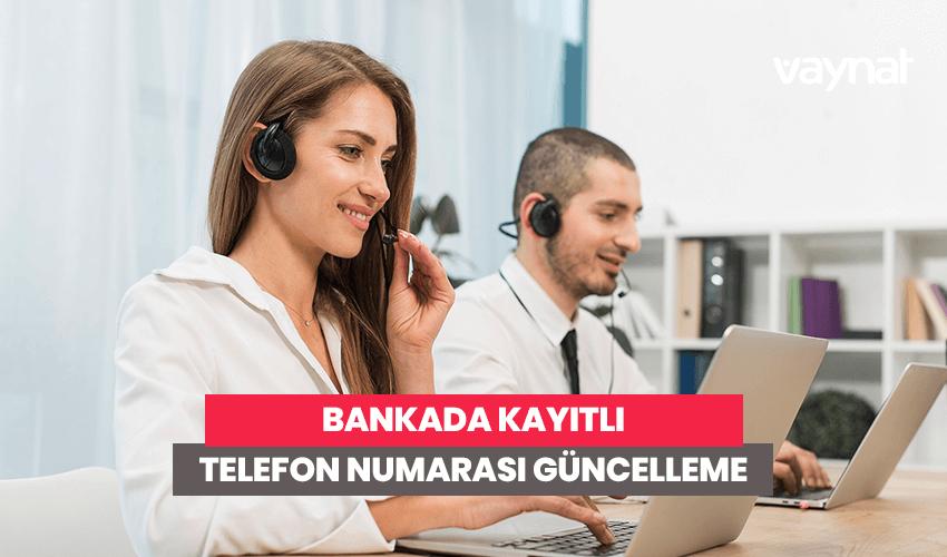 Bankada Kayıtlı Telefon Numarası Güncelleme