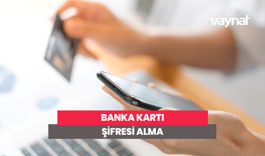 Photo of Banka Kartı Şifresi Alma 2020