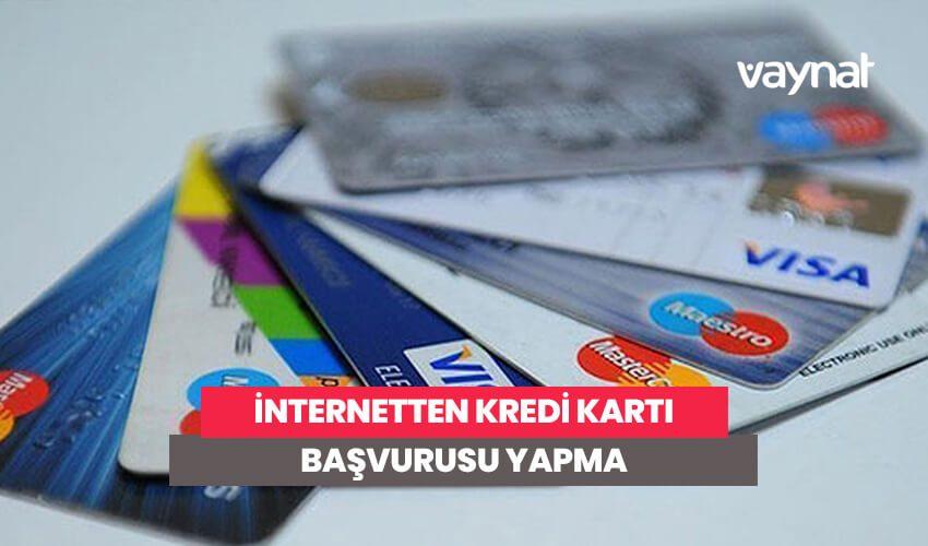 İnternetten Kredi Kartı Başvurusu Yapma