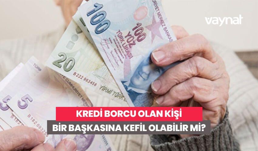Photo of Kredi Borcu Olan Kişi Kefil Olabilir Mi?
