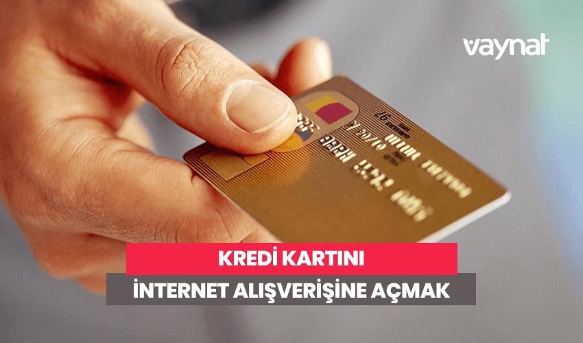 Kredi Kartını İnternet Alışverişine Açmak