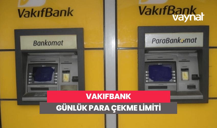 Vakıfbank Günlük Para Çekme Limiti