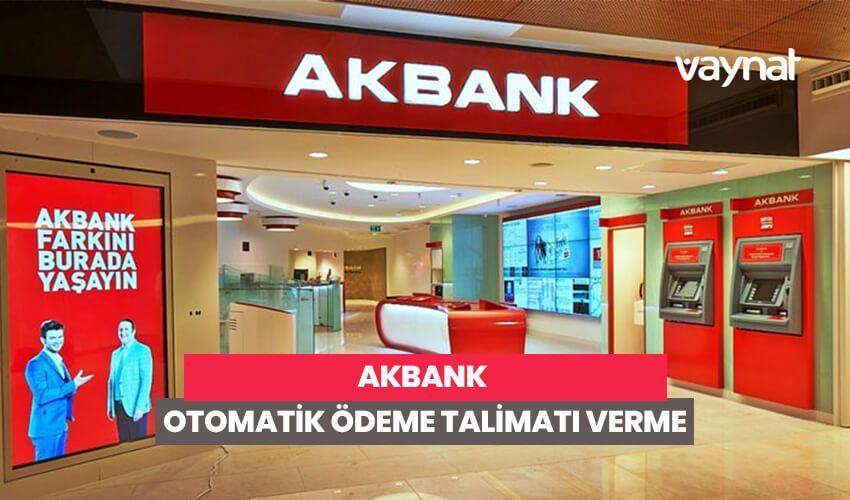 Akbank Otomatik Ödeme Talimatı Verme