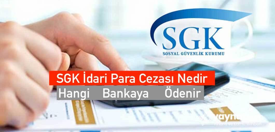 Photo of SGK İdari Para Cezası Nedir, Hangi Bankaya Ödenir?