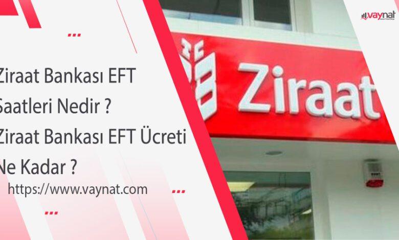 Ziraat Bankası EFT Saatleri Nedir ? Ziraat Bankası EFT Ücreti Ne Kadar ?
